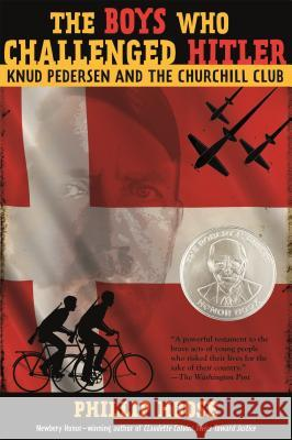 The Boys Who Challenged Hitler: Knud Pedersen and the Churchill Club Phillip Hoose 9780374300227