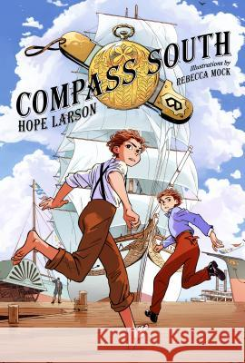 Compass South: A Graphic Novel (Four Points, Book 1) Hope Larson Rebecca Mock 9780374300432 Farrar Straus Giroux