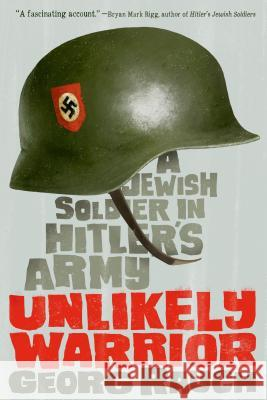 Unlikely Warrior: A Jewish Soldier in Hitler's Army Georg Rauch 9780374301422