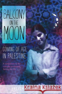 Balcony on the Moon: Coming of Age in Palestine Ibtisam Bakarat 9780374302511 Farrar, Straus and Giroux (Byr)
