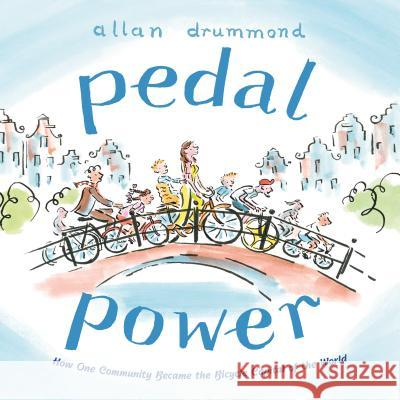 Pedal Power: How One Community Became the Bicycle Capital of the World Allan Drummond 9780374305277
