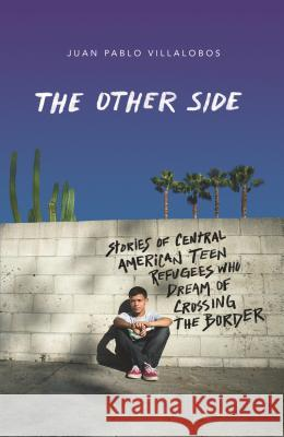 I Was a Dreamer: Stories from Central American Teen Immigrants Juan Pablo Villalobos 9780374305734