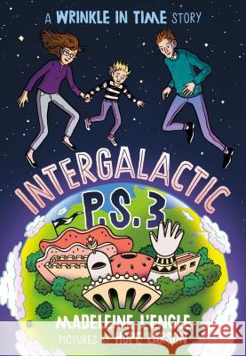 Intergalactic P.S. 3: A Wrinkle in Time Story Madeleine L'Engle Hope Larson 9780374310721 Farrar, Straus and Giroux (Byr)