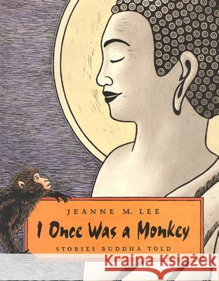 I Once Was a Monkey: Stories Buddha Told Jeanne M. Lee Jeanne M. Lee 9780374335489
