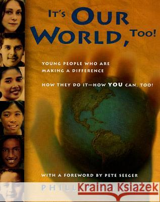 It's Our World, Too!: Young People Who Are Making a Difference - How They Do It, and How You Can, Too! Phillip M. Hoose Pete Seeger 9780374336226