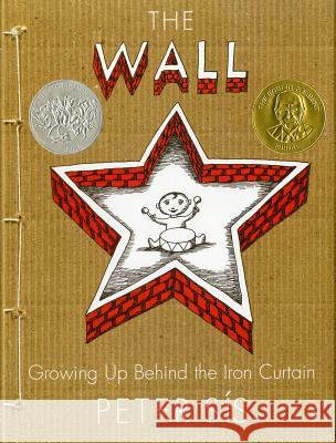 The Wall: Growing Up Behind the Iron Curtain Peter Sis 9780374347017