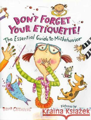Don't Forget Your Etiquette!: The Essential Guide to Misbehavior David Greenberg Nadine Bernard Westcott 9780374349905
