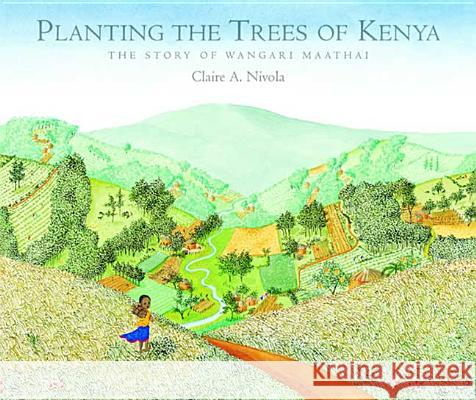 Planting the Trees of Kenya: The Story of Wangari Maathai Claire A. Nivola 9780374399184