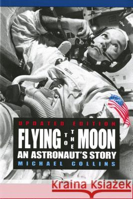 Flying to the Moon: An Astronaut's Story Michael Collins 9780374423568
