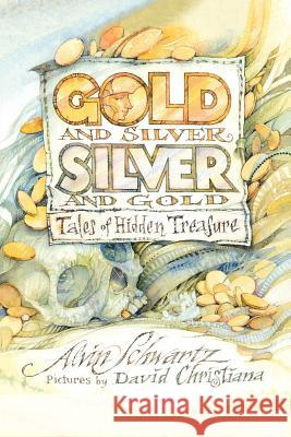 Gold and Silver, Silver and Gold: Tales of Hidden Treasure Alvin Schwartz David Christiana 9780374425821