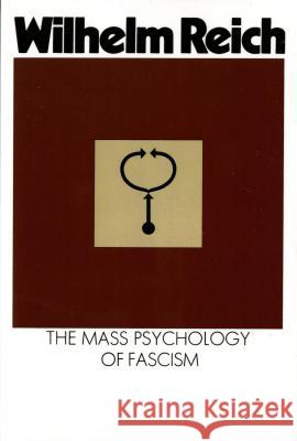 The Mass Psychology of Fascism: Third Edition Wilhelm Reich Vincent R. Carfagno Vincent Carfango 9780374508845