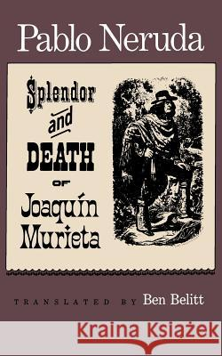 The Splendor and Death of Joaquin Murieta: A Play Pablo Neruda Ben Belitt 9780374510220