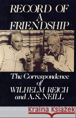 Record of a Friendship: The Correspondence of Wilhelm Reich and A. S. Neill, 1936-1957 Beverley R. Placzek 9780374517700