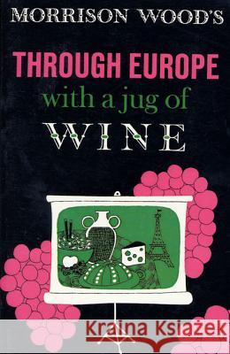 Through Europe with a Jug of Wine Morrison Wood Morrison Wood 9780374517731
