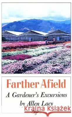 Farther Afield: A Gardener's Excursions Allen Lacy 9780374520632