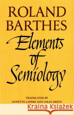 Elements of Semiology Roland Barthes Annette Lavers Colin Smith 9780374521462 Hill & Wang