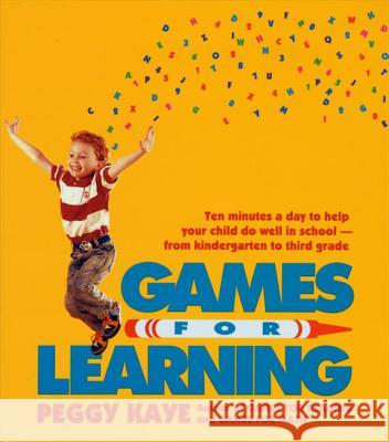 Games for Learning: Ten Minutes a Day to Help Your Child Do Well in School from Kindergarten to Third Grade Peggy Kaye 9780374522865