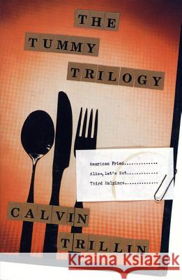 The Tummy Trilogy: American Fried; Alice, Let's Eat; Third Helpings Calvin Trillin Calivin Trillin 9780374524173