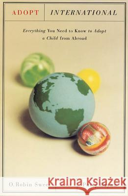 Adopt International: Everything You Need to Know to Adopt a Child from Abroad O. Robin Sweet Patty Bryan 9780374524685