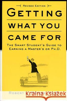 Getting What You Came for: The Smart Student's Guide to Earning an M.A. or a PH.D. Robert L. Peters 9780374524777
