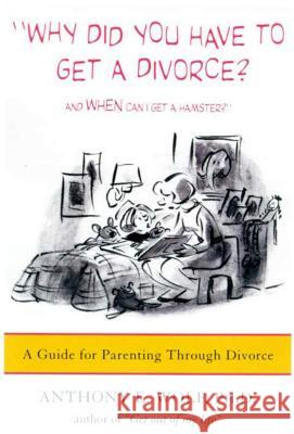 Why Did You Have to Get a Divorce? and When Can I Get a Hamster?: A Guide to Parenting Through Divorce Anthony E. Wolf 9780374525682