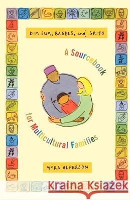 Dim Sum, Bagels, and Grits: A Sourcebook for Multicultural Families Myra Alperson 9780374526115