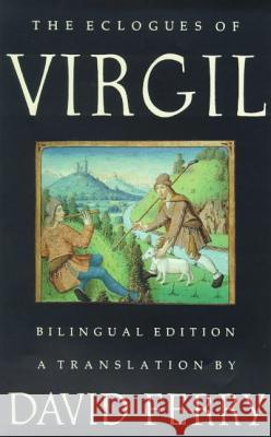 The Eclogues of Virgil: A Bilingual Edition Virgil                                   David Ferry 9780374526962 Farrar Straus Giroux