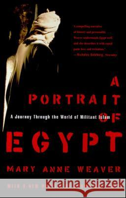A Portrait of Egypt: A Journey Through the World of Militant Islam Mary Anne Weaver 9780374527105