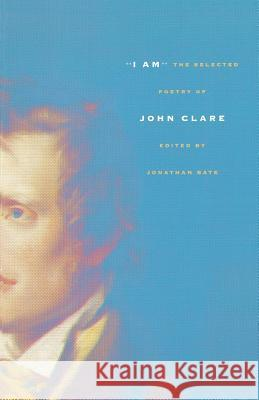 I Am: The Selected Poetry of John Clare John Clare Jonathan Bate 9780374528690 Farrar Straus Giroux