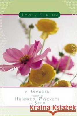 A Garden from a Hundred Packets of Seed James Fenton 9780374528775