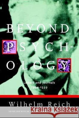 Beyond Psychology: Letters and Journals 1934-1939 Wilhelm Reich Mary Boyd Higgins Derek And Inge Philip Jorda 9780374530587