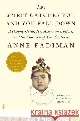 The Spirit Catches You and You Fall Down: A Hmong Child, Her American Doctors, and the Collision of Two Cultures Anne Fadiman 9780374533403