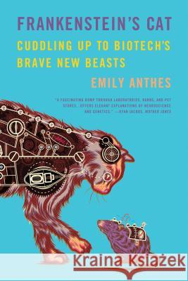 Frankenstein's Cat: Cuddling Up to Biotech's Brave New Beasts Emily Anthes 9780374534240
