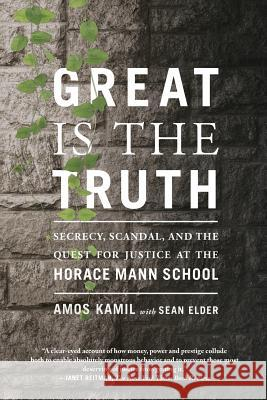 Great Is the Truth: Secrecy, Scandal, and the Quest for Justice at the Horace Mann School Amos Kamil Sean Elder 9780374536503