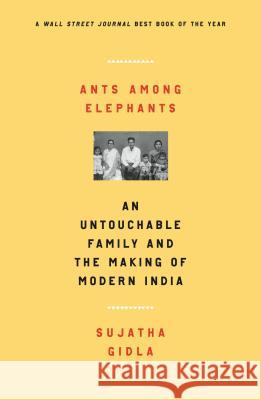 Ants Among Elephants: An Untouchable Family and the Making of Modern India Sujatha Gidla 9780374537821