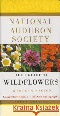 National Audubon Society Field Guide to North American Wildflowers--W: Western Region - Revised Edition Richard Spellenberg National Audubon Society 9780375402333