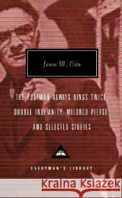 The Postman Always Rings Twice, Double Indemnity, Mildred Pierce, and Selected Stories James M. Cain Robert Polito Robert Polito 9780375414381