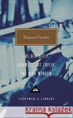The Big Sleep; Farewell, My Lovely; The High Window Raymond Chandler Diane Johnson 9780375415012