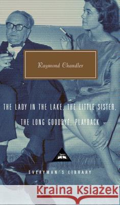 The Lady in the Lake, the Little Sister, the Long Goodbye, Playback Raymond Chandler Tom Hiney 9780375415029 Everyman's Library