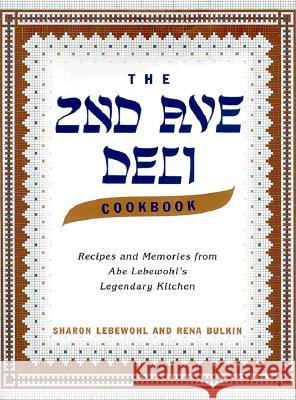 The 2nd Ave Deli Cookbook: Recipes and Memories from Abe Lebewohl's Legendary New York Kitchen Sharon Lebewohl Rena Bulkin Jack Lebewohl 9780375502675