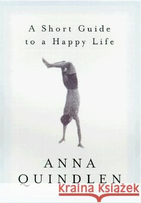 A Short Guide to a Happy Life Anna Quindlen 9780375504617