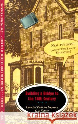 Building A Bridge To 18th Century Neil Postman 9780375701276