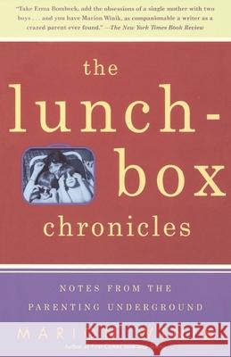 The Lunch-Box Chronicles: Notes from the Parenting Underground Marion Winik 9780375701702