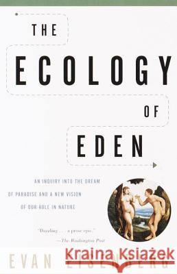 The Ecology of Eden: An Inquiry Into the Dream of Paradise and a New Vision of Our Role in Nature Evan Eisenberg 9780375705601