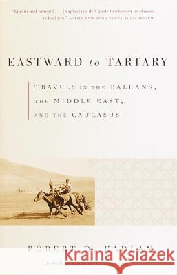 Eastward to Tartary Robert D. Kaplan 9780375705762