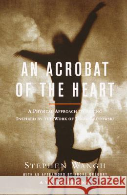 An Acrobat Of The Heart Stephen Wangh Andre Gregory 9780375706721