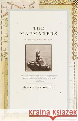 The Mapmakers: Revised Edition John Noble Wilford 9780375708503