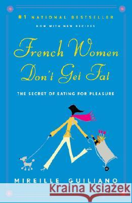 French Women Don't Get Fat: The Secret of Eating for Pleasure Mireille Guiliano 9780375710513 Vintage Books USA