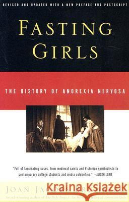 Fasting Girls: The History of Anorexia Nervosa Joan Jacobs Brumberg 9780375724480