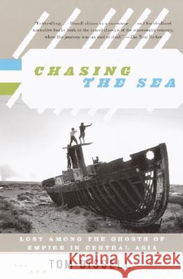 Chasing the Sea: Lost Among the Ghosts of Empire in Central Asia Tom Bissell 9780375727542